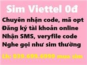 Sim Viettel 0đ - Chuyên nhận sms, code, mã opt, đăng ký tk online